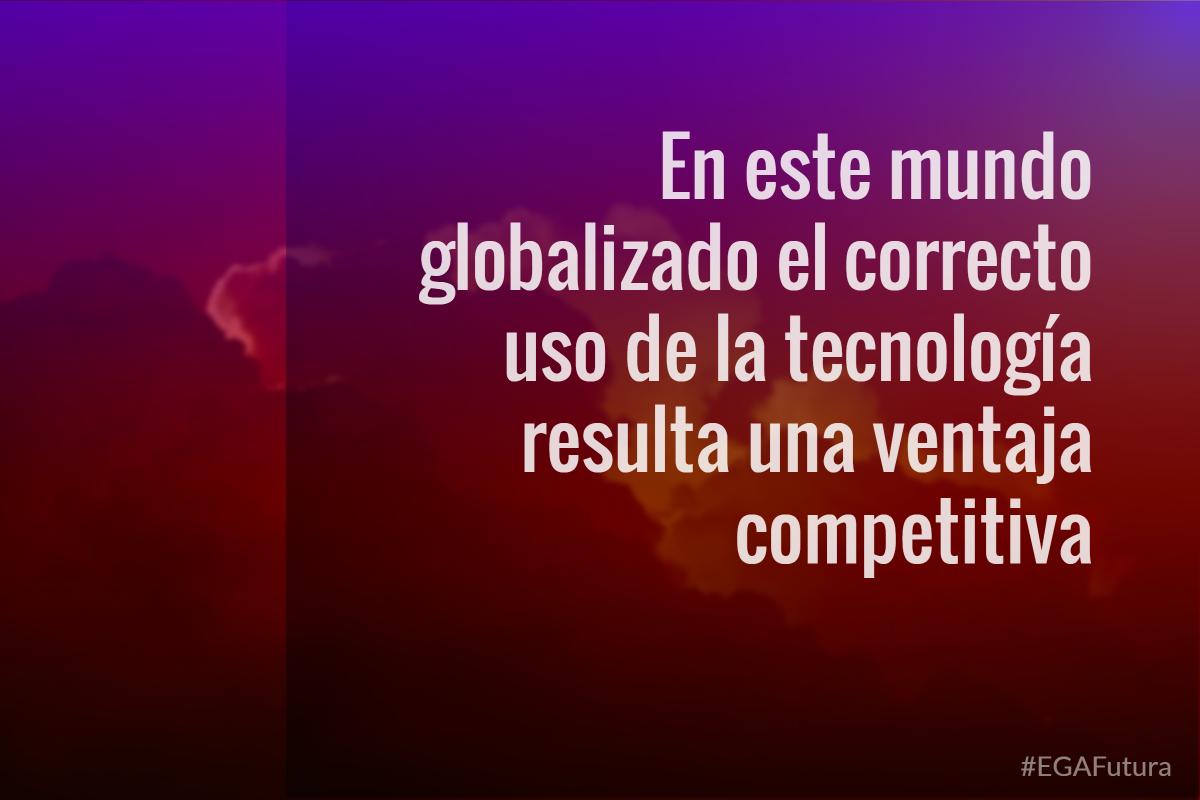 En este mundo globalizado el correcto uso de la tecnología resulta una ventaja competitiva