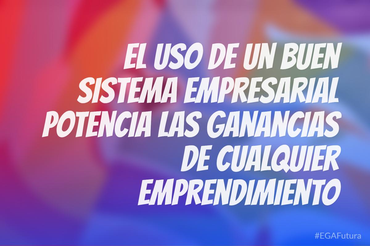 El uso de un buen sistema empresarial potencia las ganancias de cualquier emprendimiento