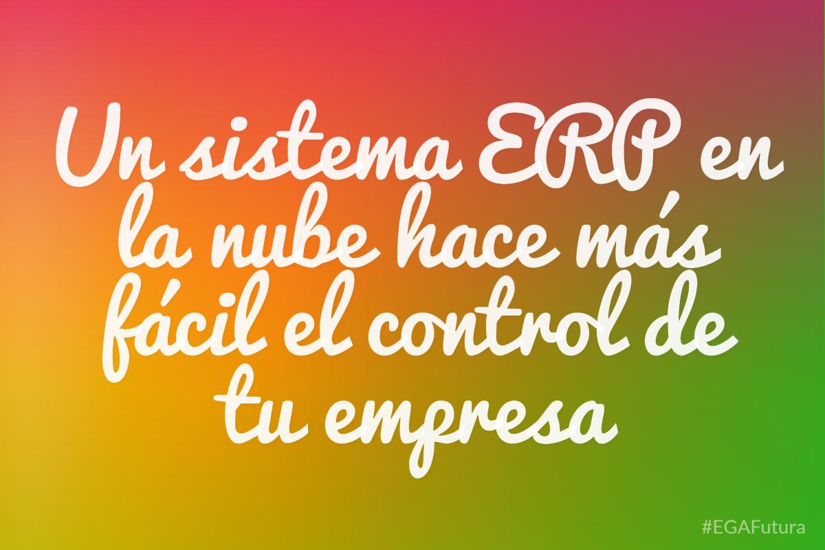 Un sistema ERP en la nube hace más fácil el control de tu empresa