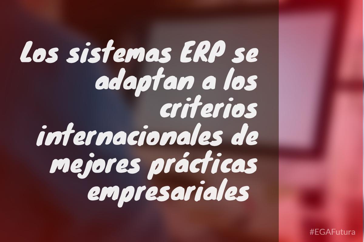 Los sistemas ERP se adaptan a los criterios internacionales de mejores prácticas empresariales