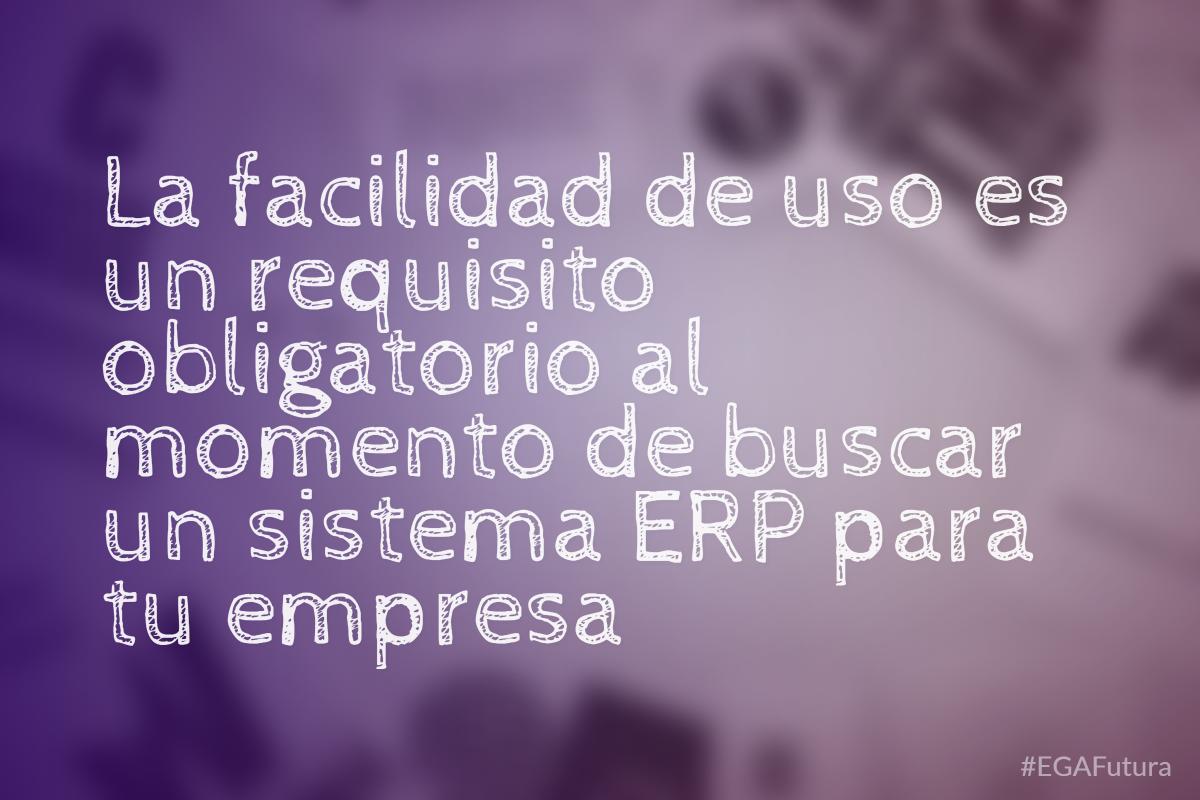 La facilidad de uso es un requisito obligatorio al momento de buscar un sistema ERP para tu empresa