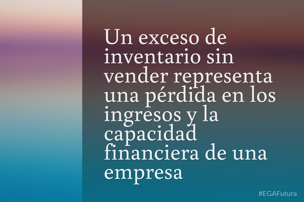 Un exceso de inventario sin vender representa una pérdida en los ingresos y la capacidad financiera de una empresa