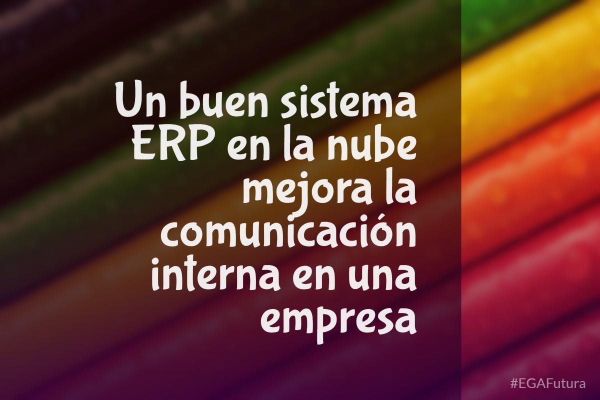 Un buen sistema ERP en la nube mejora la comunicación interna en una empresa