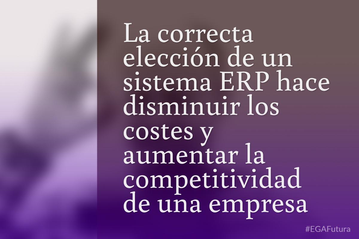 La correcta elección de un sistema ERP hace disminuir los costes y aumentar la competitividad de una empresa