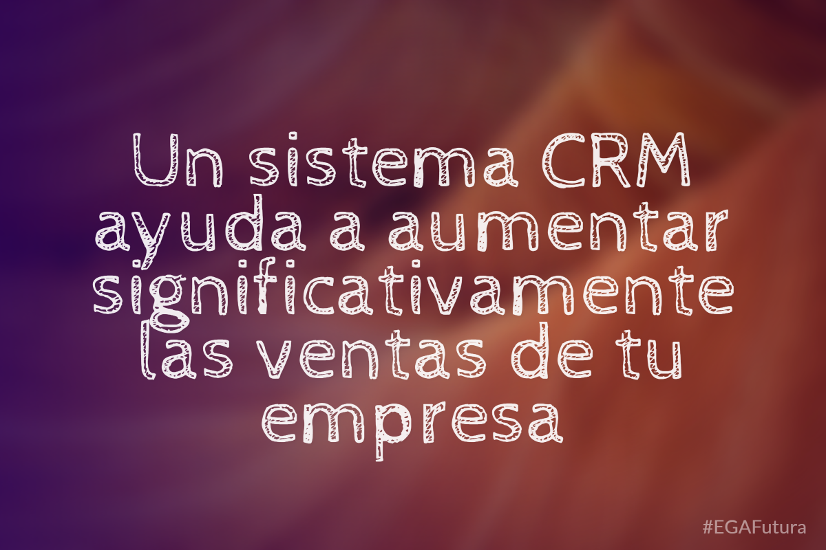 Un sisitema CRM ayuda a aumentar significativamente las ventas de tu empresa