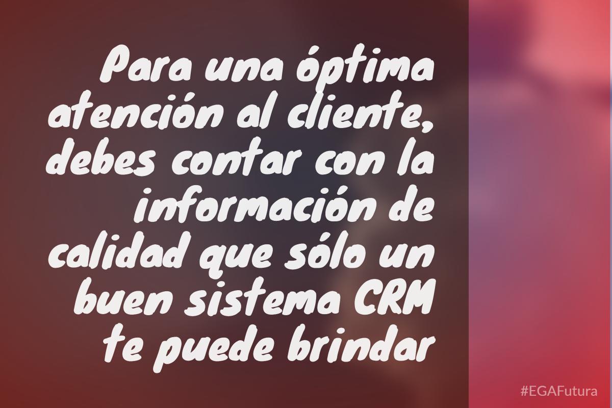 Para una óptima atención al cliente, debes contar con la información de calidad que sólo un buen sistema CRM te puede brindar