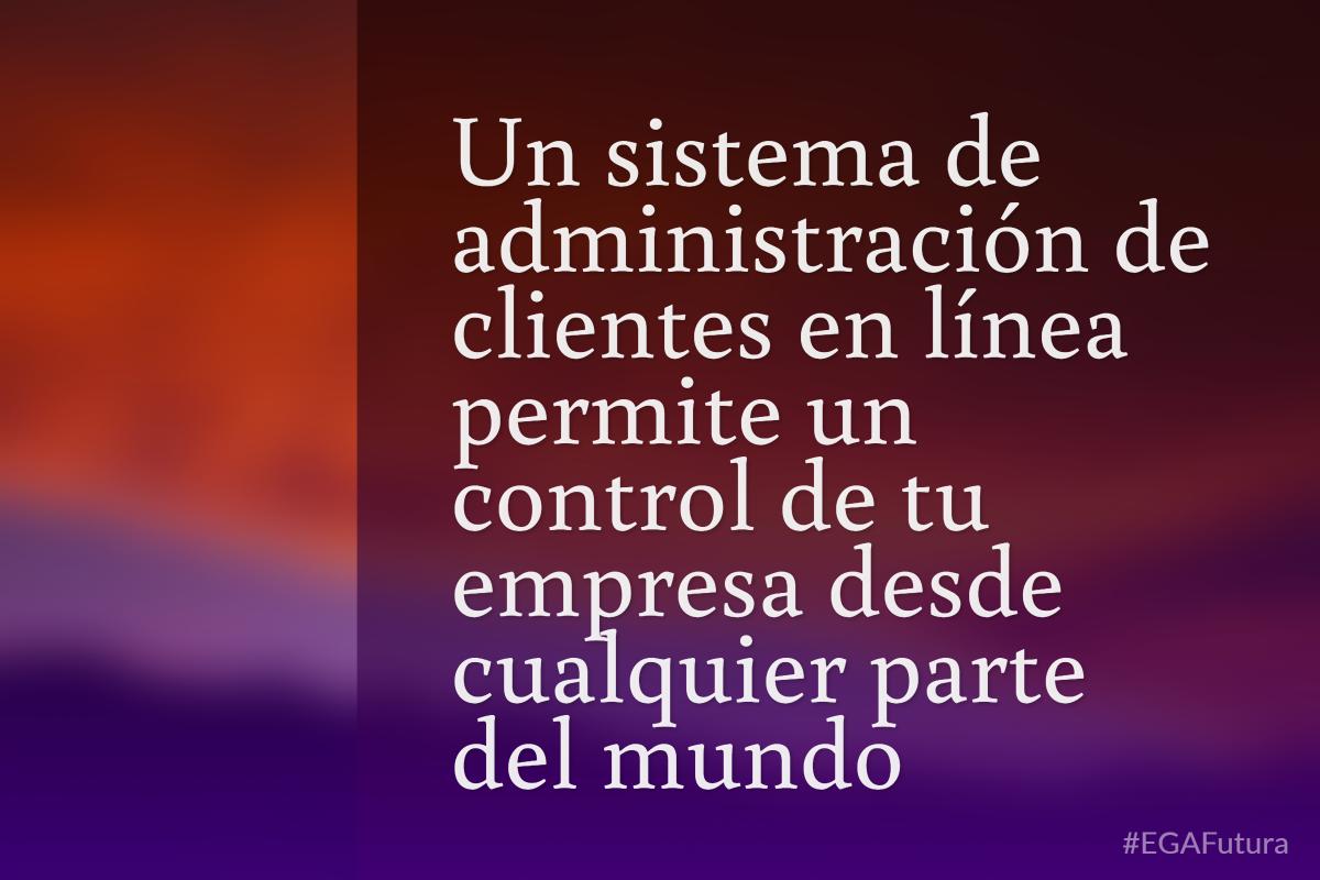 Un sistema de administración de clientes en línea permite un control de tu empresa desde cualquier parte del mundo