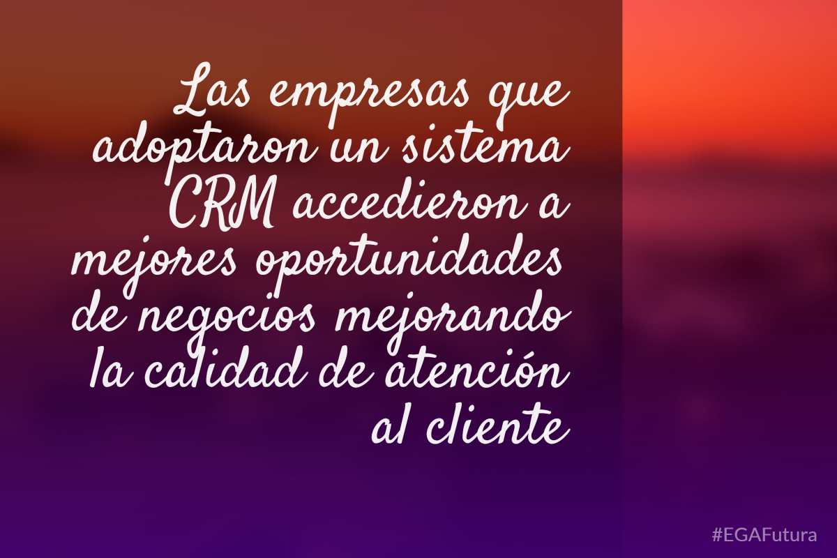 Las empresas que adoptaron un sistema CRM, accedieron a mejores oportunidades de negocios mejorando la calidad de atención al cliente