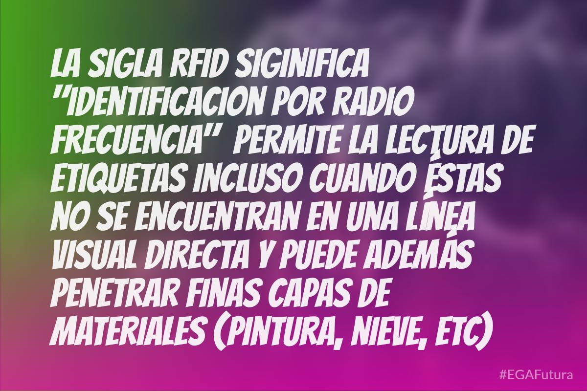 """La sigla RFID siginifica """"identificacion por radio frecuencia""""  permite la lectura de etiquetas incluso cuando éstas no se encuentran en una línea visual directa y puede además penetrar finas capas de materiales (pintura, nieve, etc)"""
