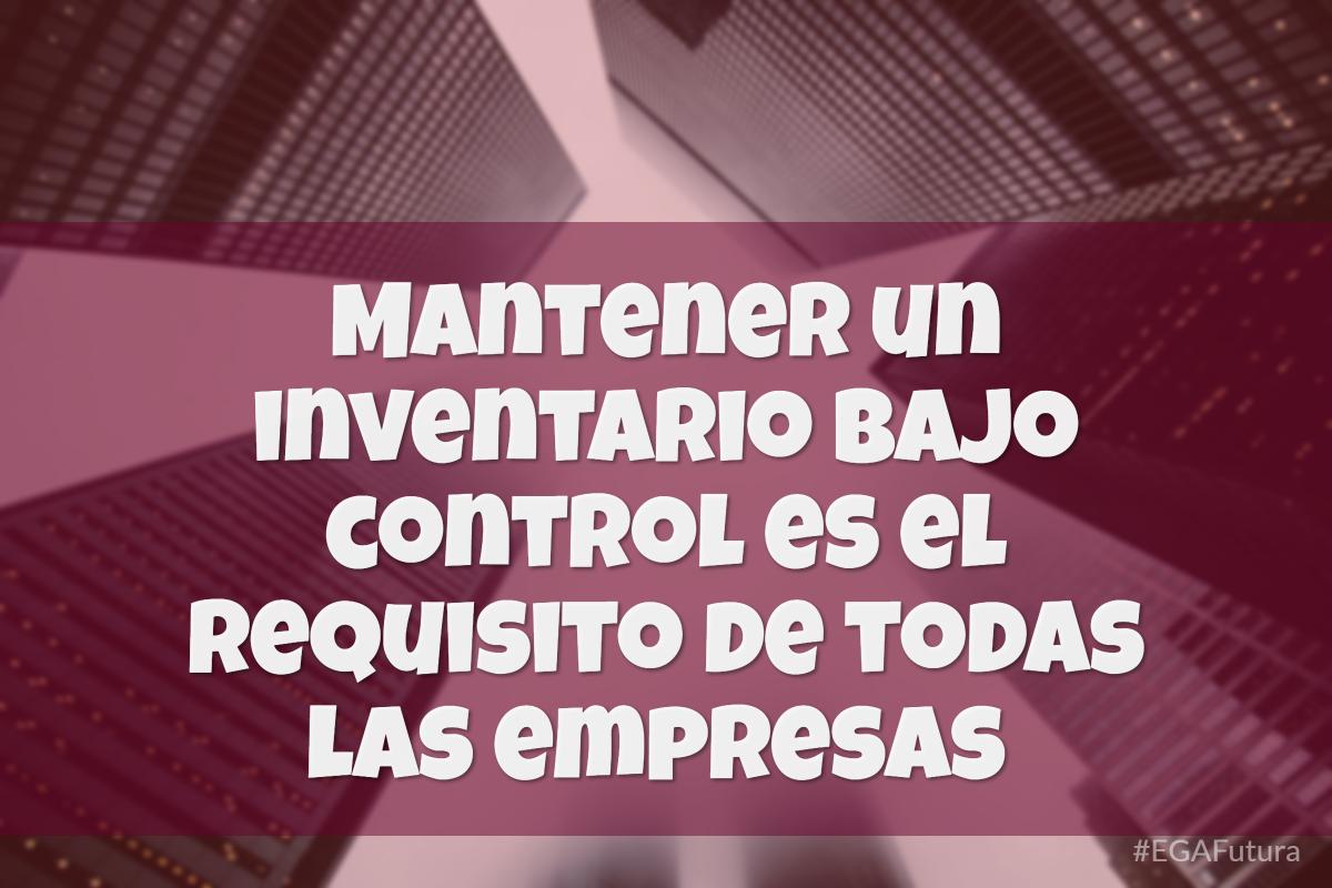 Mantener un inventario bajo control es el requisito de todas las empresas