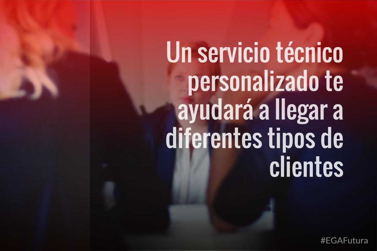 Un servicio técnico personalizado te ayudará a llegar a diferentes tipos de clientes