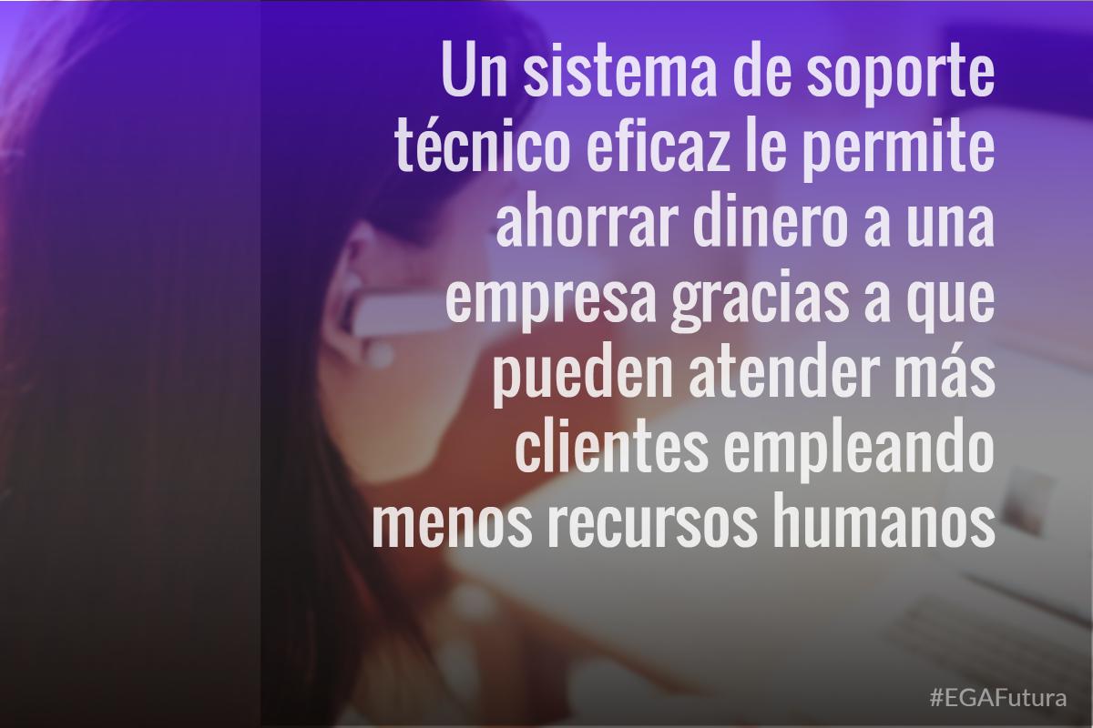 Un sistema de soporte técnico eficaz le permite ahorrar dinero a una empresa gracias a que pueden atender más clientes empleando menos recursos humanos
