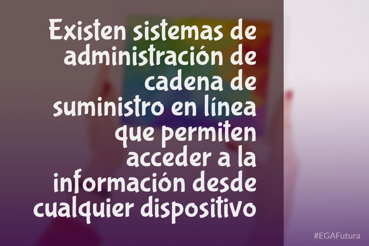 Existen sistems de administración de cadena de suministro en línea que permiten acceder a la información desde cualquier dispositivo