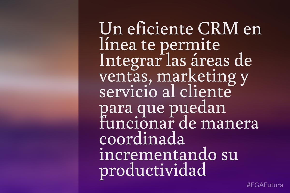 Un eficiente CRM en línea te permite integrar las áreas de ventas, marketing y servicio al cliente para que puedan funcionar de manera coordinada incrementando su productividad