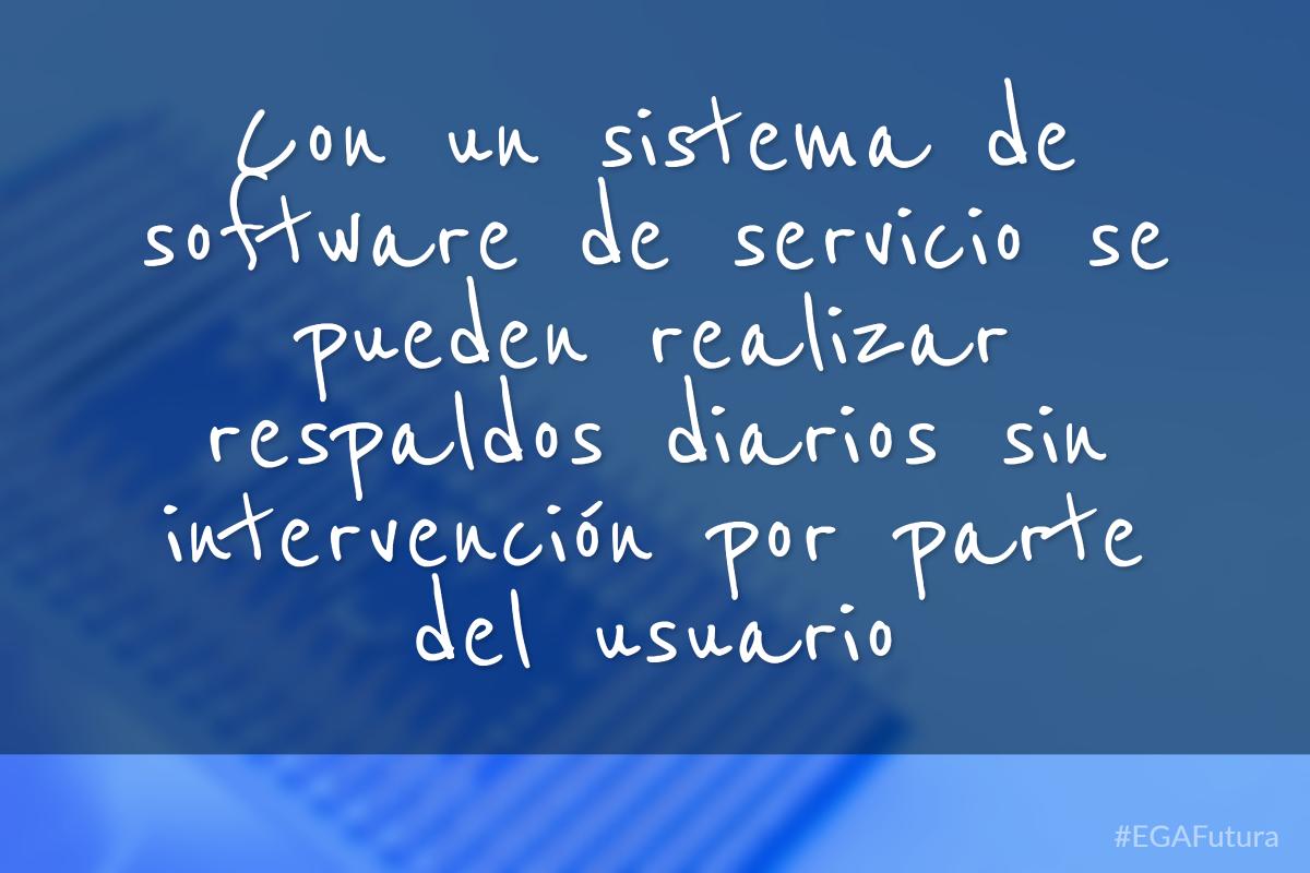 Con un sistema de software de servicio se pueden realizar respaldos diarios sin intervención por parte del usuario