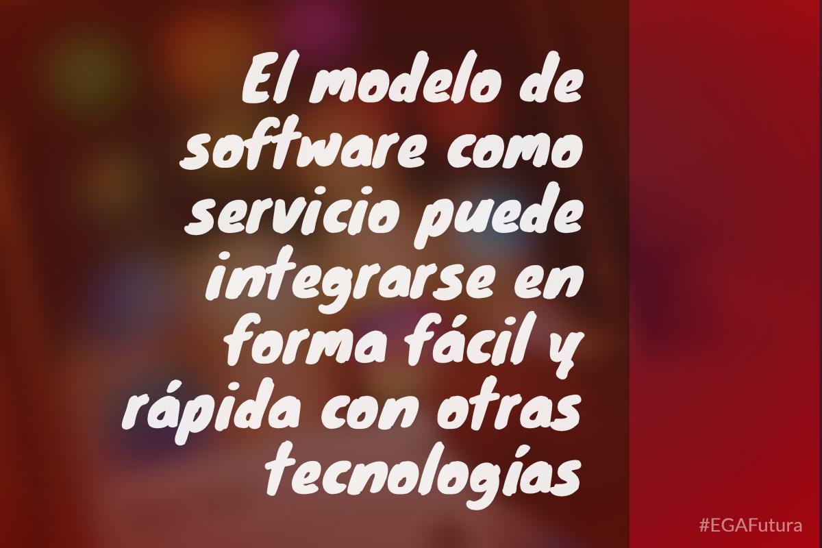 El modelo de software como servicio puede integrarse en forma fácil y rápida con otras tecnologías
