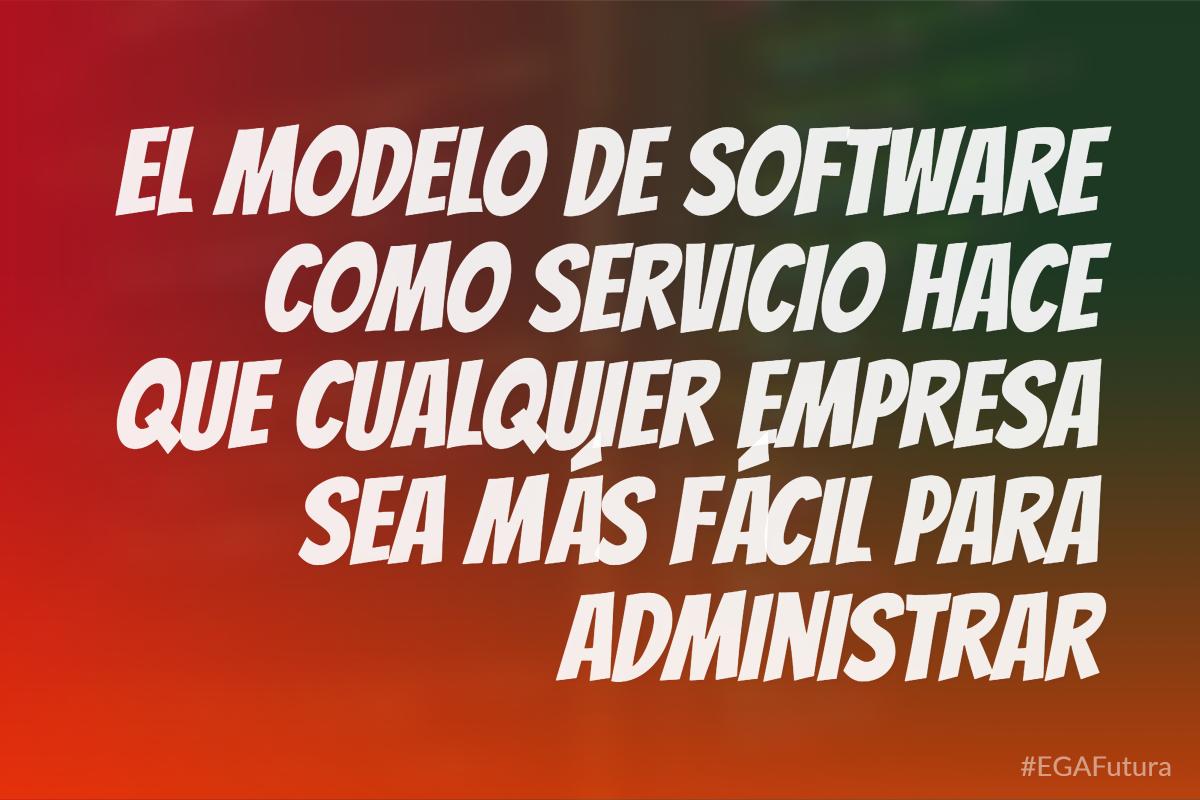El modelo de software como servicio hace que cualquier empresa sea más fácil para administrar