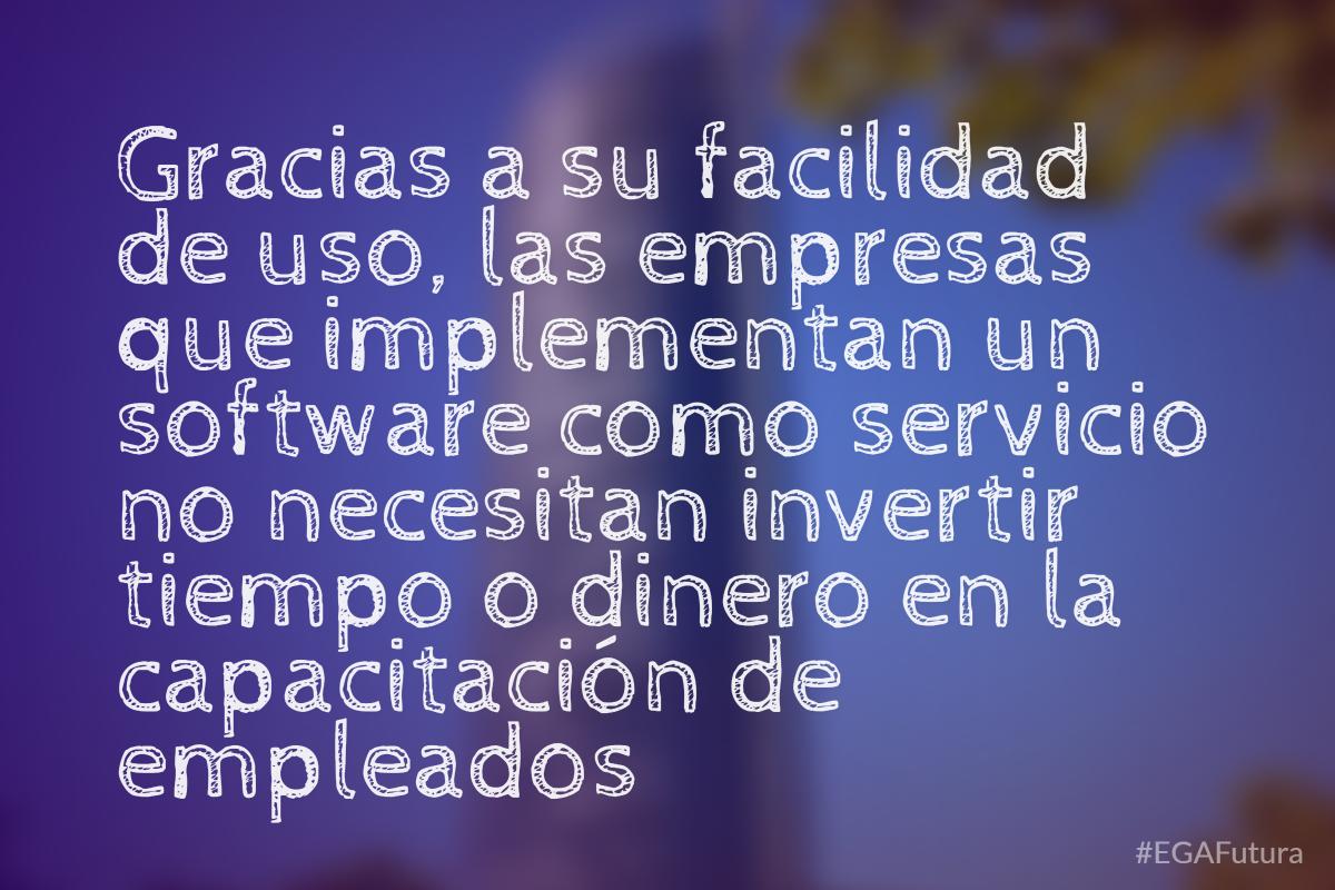 Gracias a su facilidad de uso, las empresas que implementan un software como servicio no necesitan invertir tiempo o dinero en la capacitación de empleados