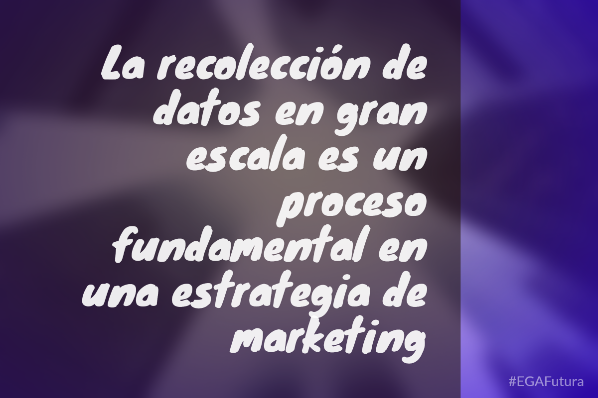 La recolección de datos en gran escala es un proceso fundamental en una estrategia de marketing
