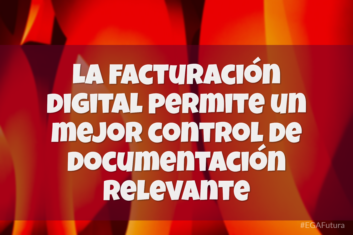 La facturación digital permite un mejor control de documentación relevante