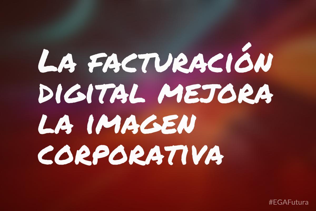 La facturación digital mejora la imagen corporativa