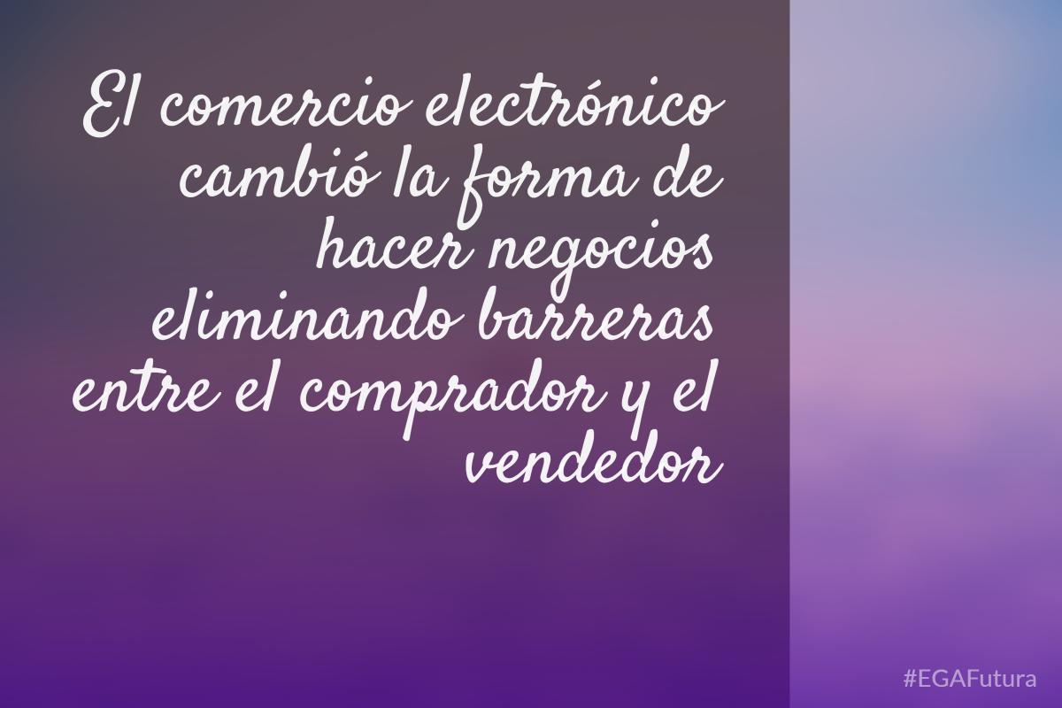 El comercio electrónico cambió la forma de hacer negocios, eliminando barreras entre el comprador y vendedor
