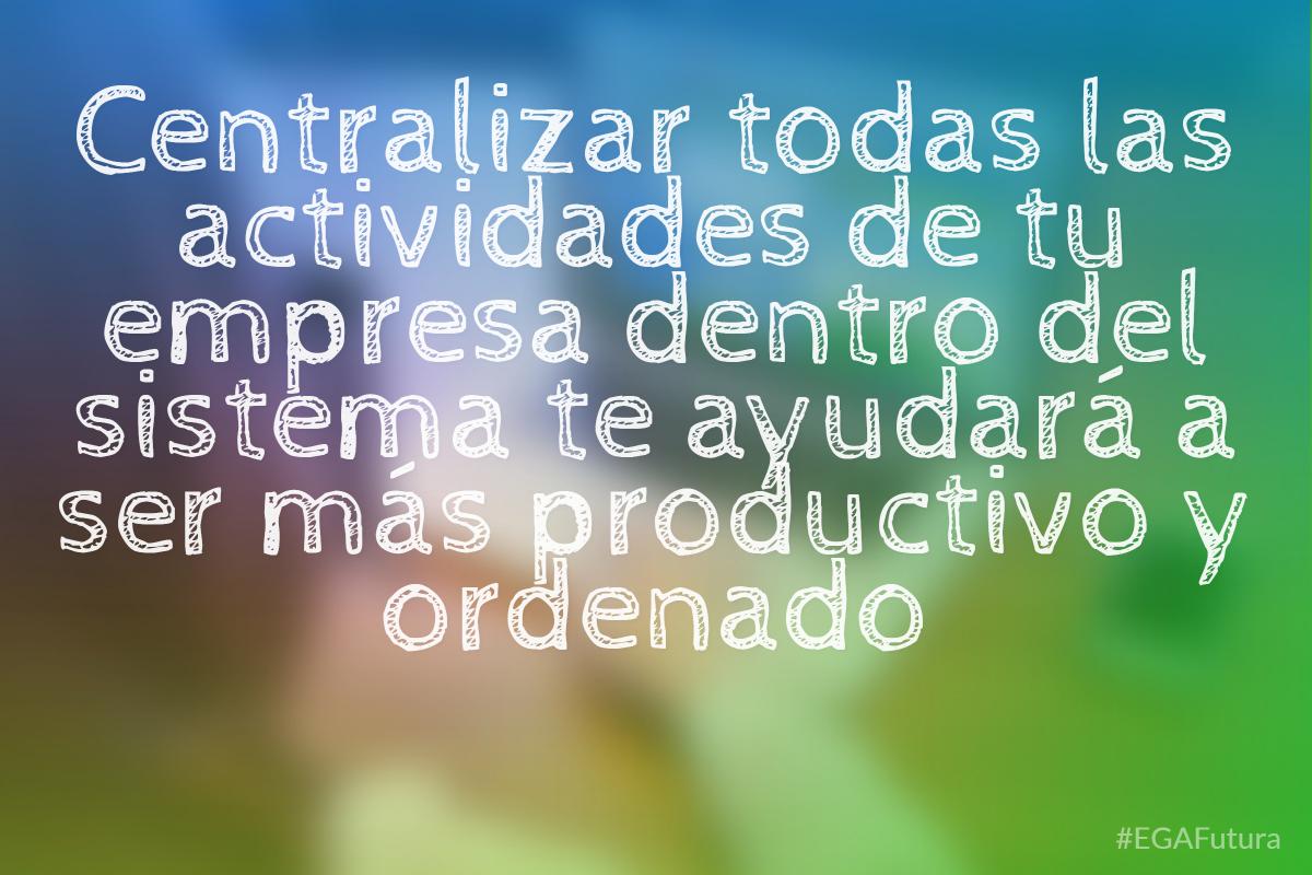 Centralizar todas las actividades de tu empresa dentro del sistema te ayudará a ser más productivo y ordenado