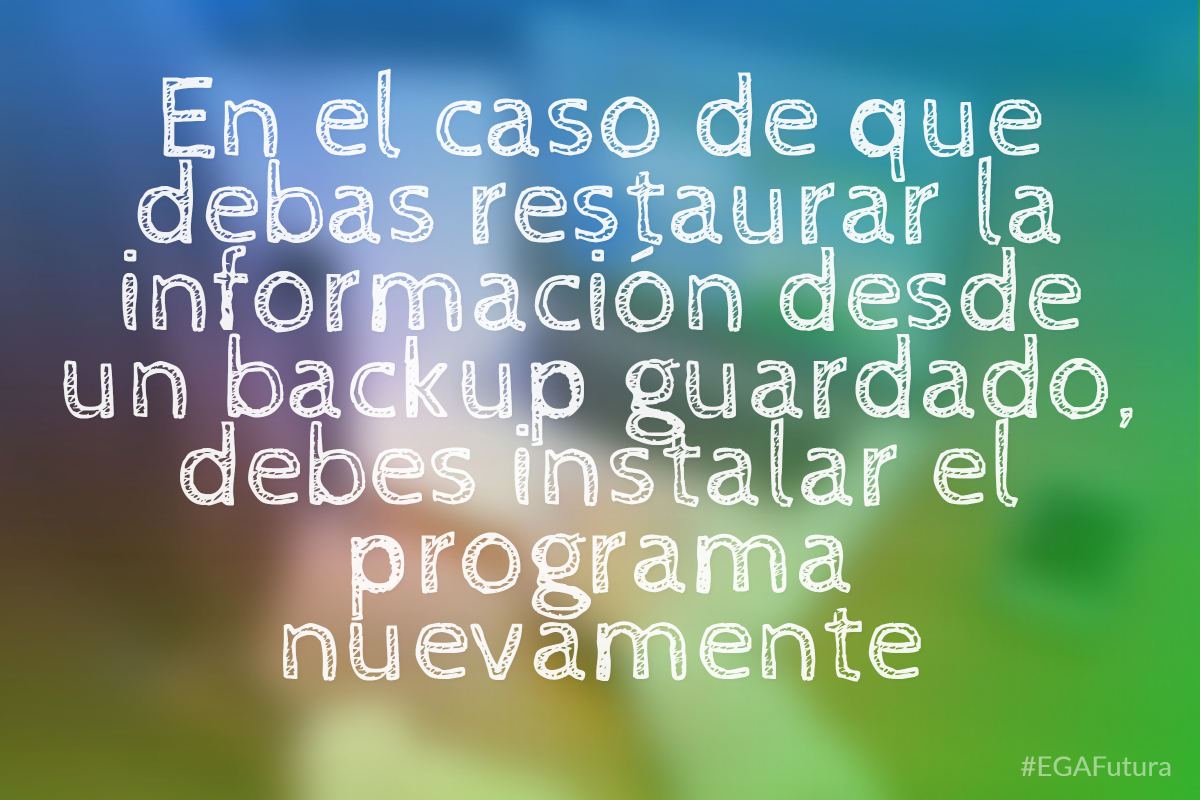 En el caso de que debas restaurar la información desde un backup guardado, debes instalar el programa nuevamente