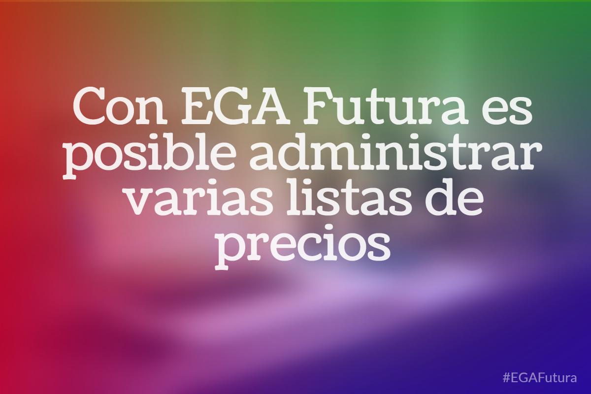 Con EGA Futura es posible administrar varias listas de precios