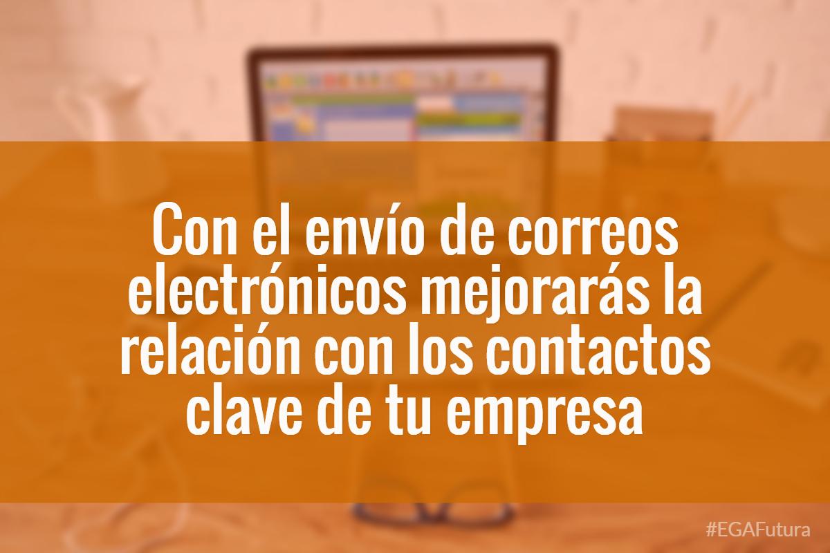 Con el envío de correos electrónicos mejorarás la relación con los contactos clave de tu empresa