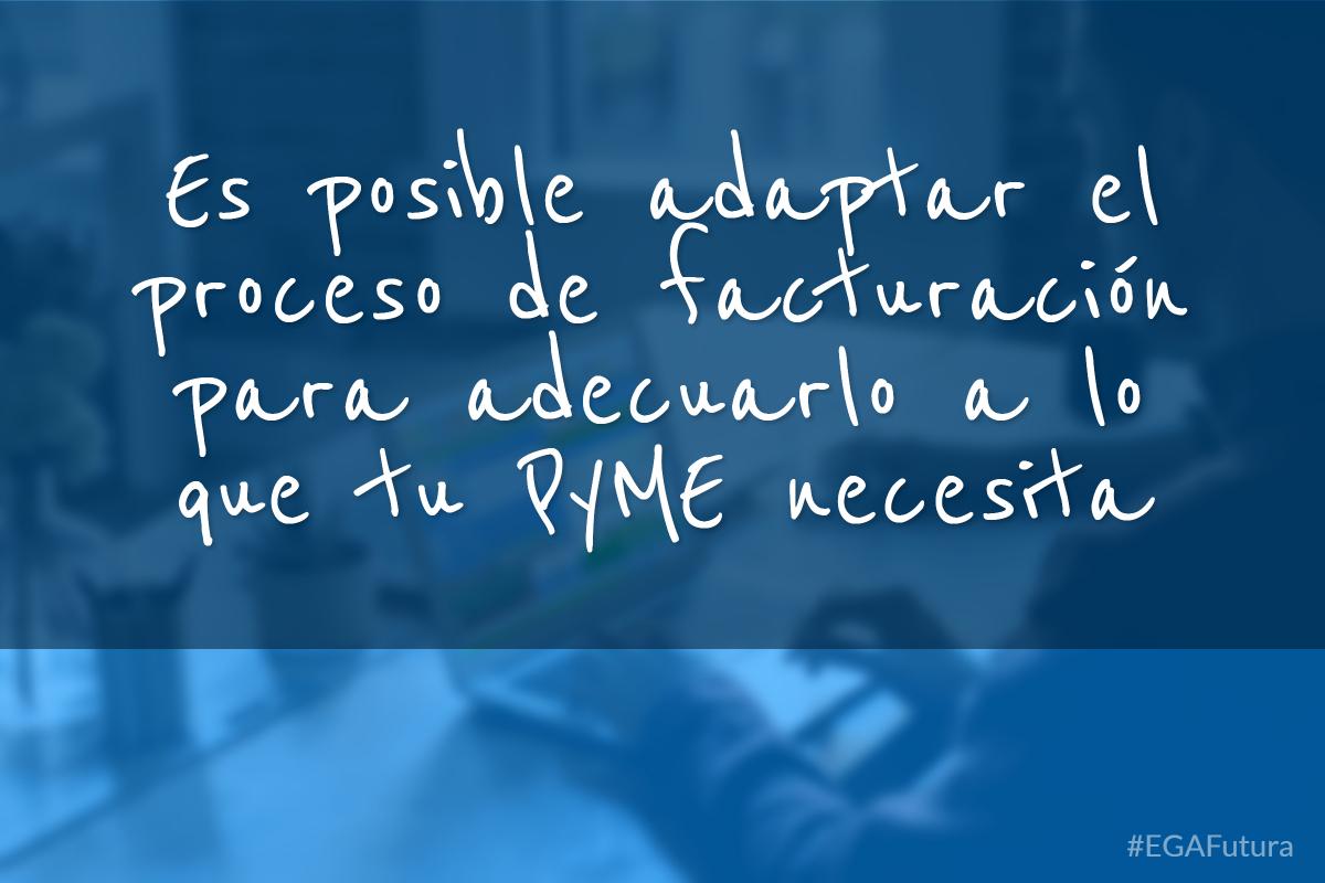 Es posible adaptar el proceso de facturación para adecuarlo a lo que tu PyME necesita