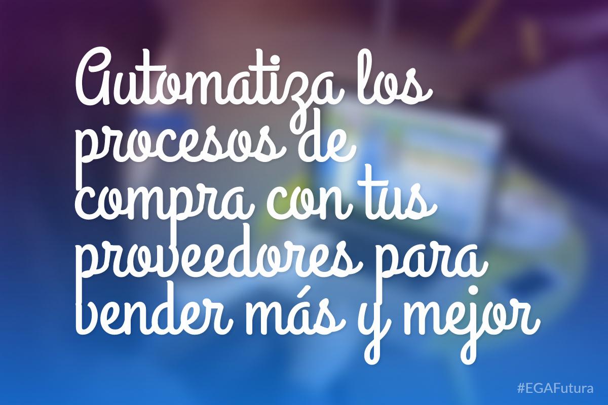 Automatiza los procesos de compra con tus proveedores para vender más y mejor