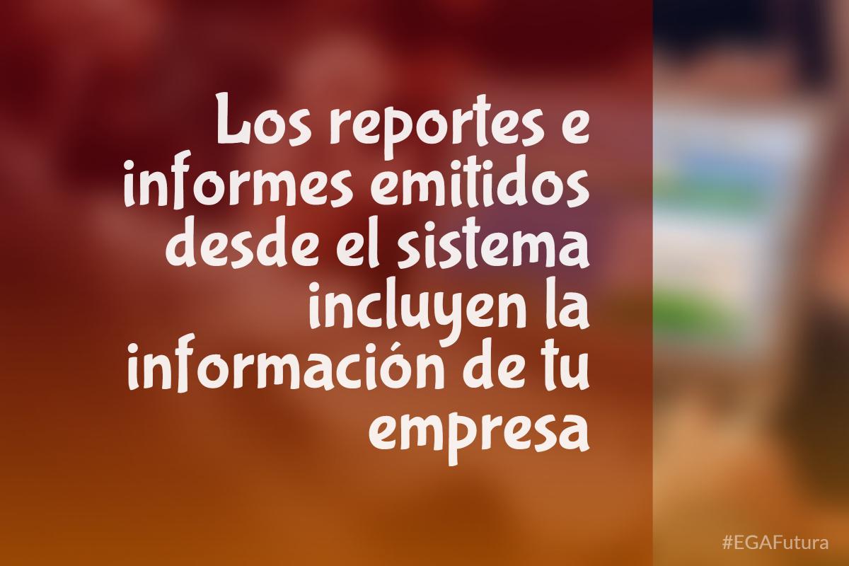 Los reportes e informes emitidos desde el sistema incluyen la información de tu empresa