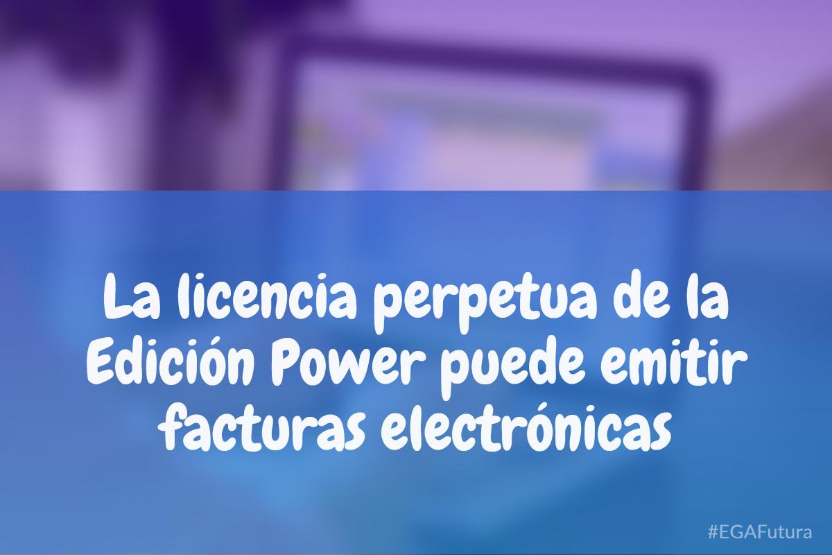 La licencia perpetua de la Edición Power puede emitir facturas electrónicas