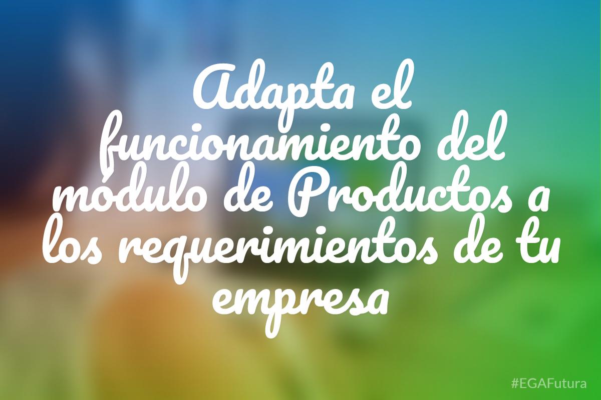 Adapta el funcionamiento del módulo de Productos a los requerimientos de tu empresa