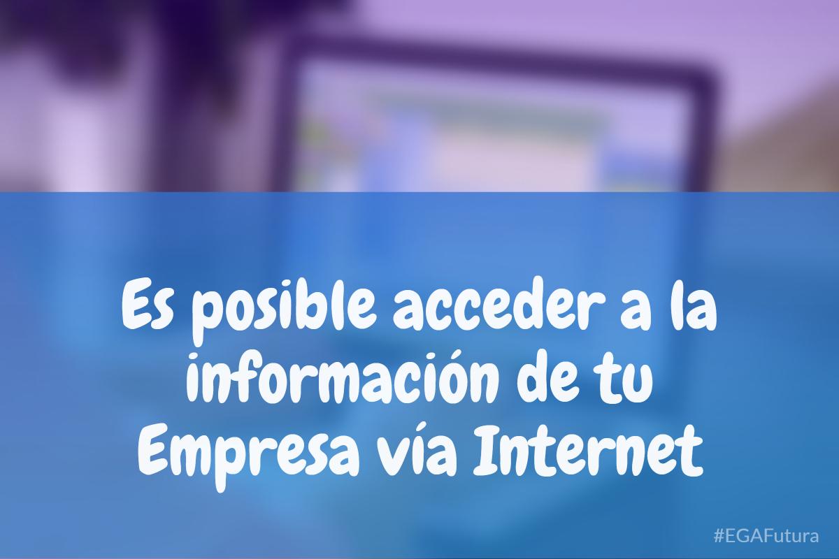 Es posible acceder a la información de tu Empresa vía Internet