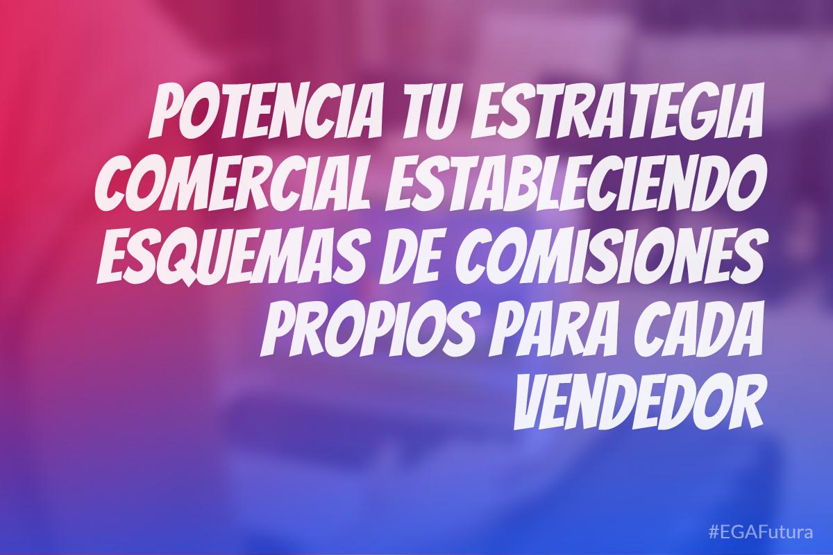 Potencia tu estrategia comercial estableciendo esquemas de comisiones propios para cada Vendedor