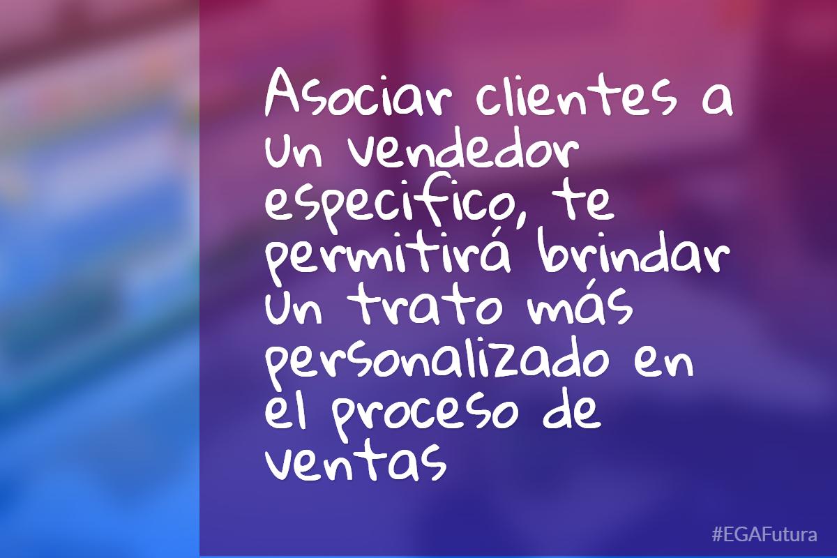 Asociar clientes a un vendedor especifico, te permitirá brindar un trato más personalizado en el proceso de ventas