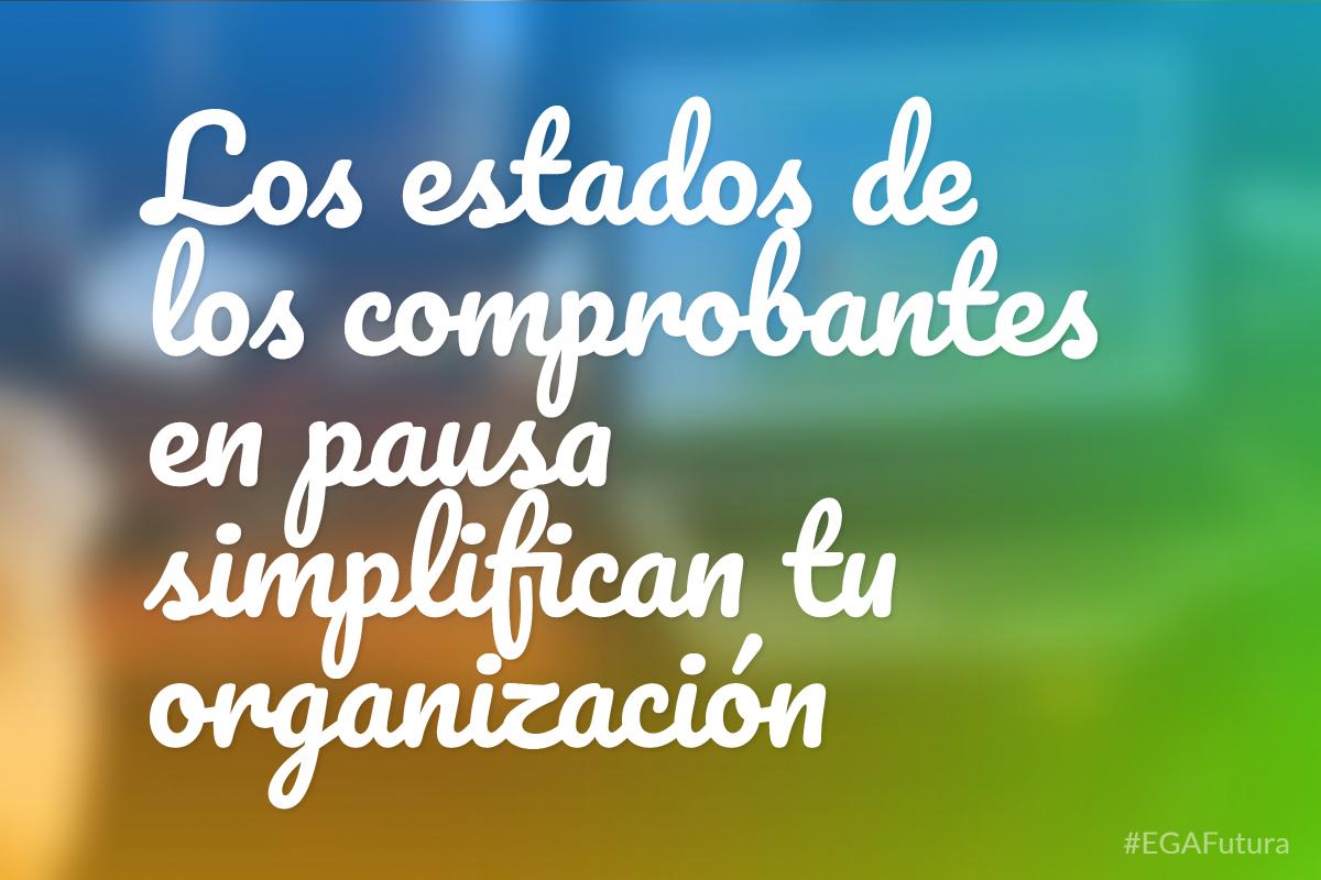Los estados de los comprobantes en pausa simplifican tu organización