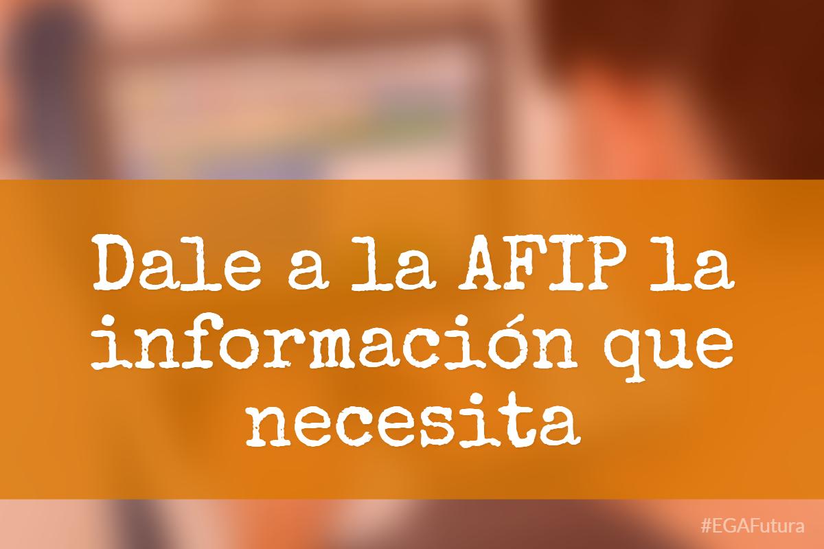 Dale a la AFIP la información que necesita