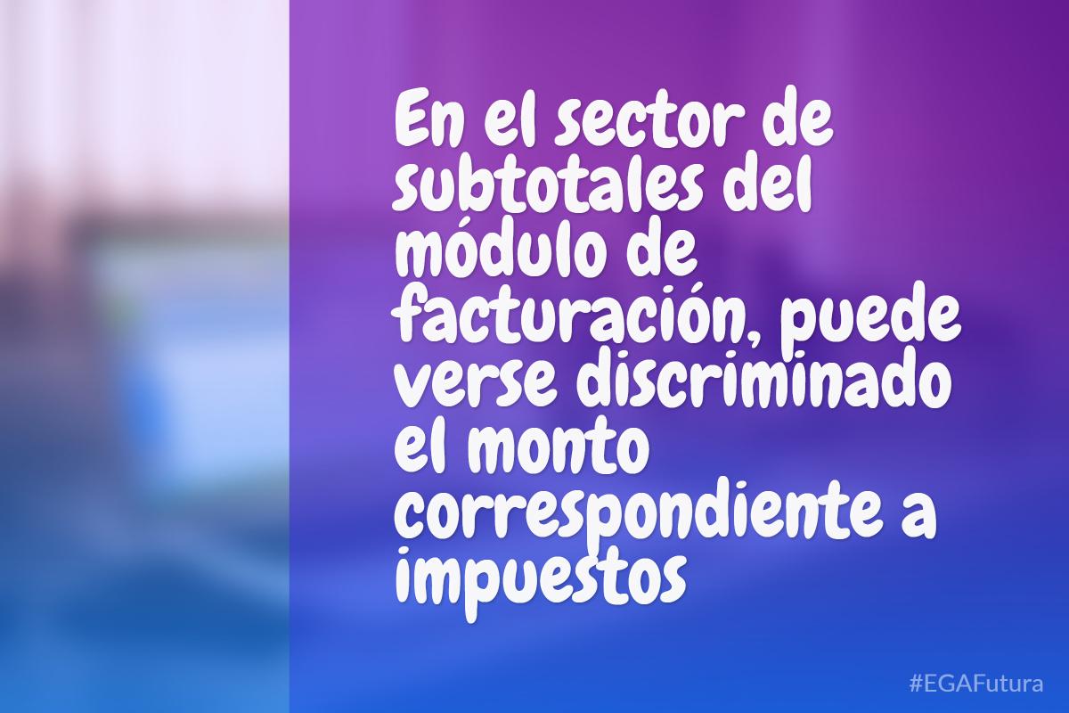 En el sector de subtotales del módulo de facturación, puede verse discriminado el monto correspondiente a impuestos.