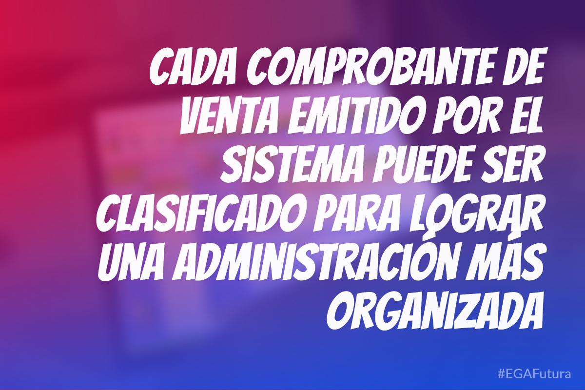 Cada comprobante de venta emitido por el sistema puede ser clasificado para lograr una administración más organizada