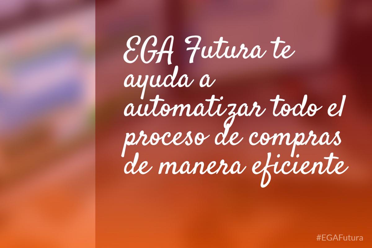 EGA Futura te ayuda a automatizar todo el proceso de compras de manera eficiente