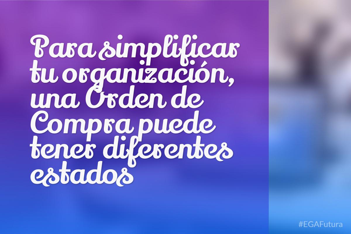 Para simplificar tu organización, una Orden de Compra puede tener diferentes estados