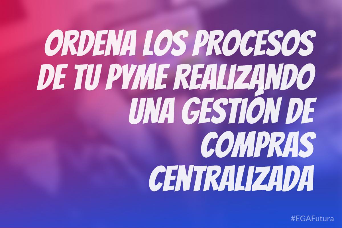 Ordena los procesos de tu PyME realizando una gestión de compras centralizada