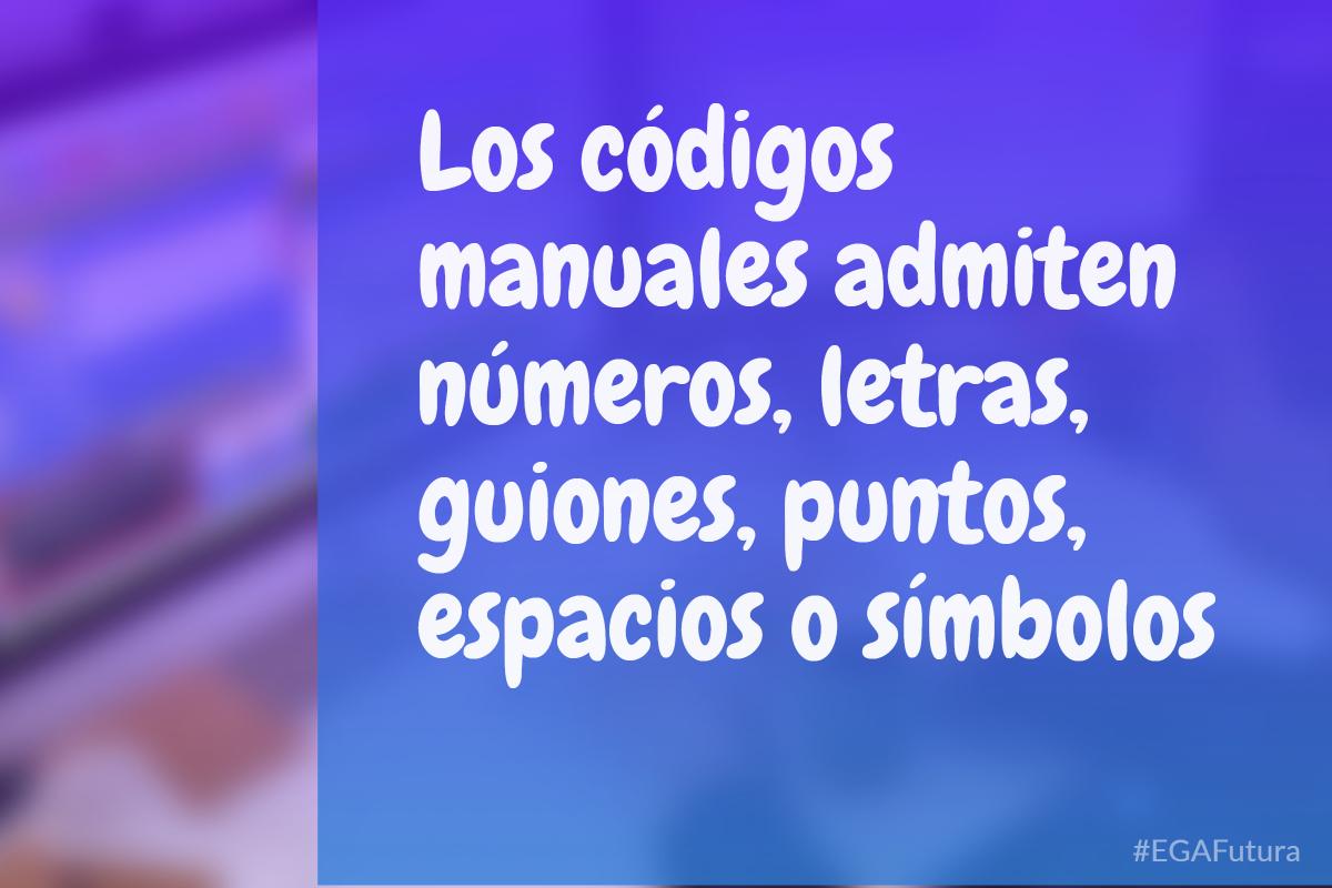 Los códigos manuales admiten números, letras, guiones, puntos, espacios o símbolos.
