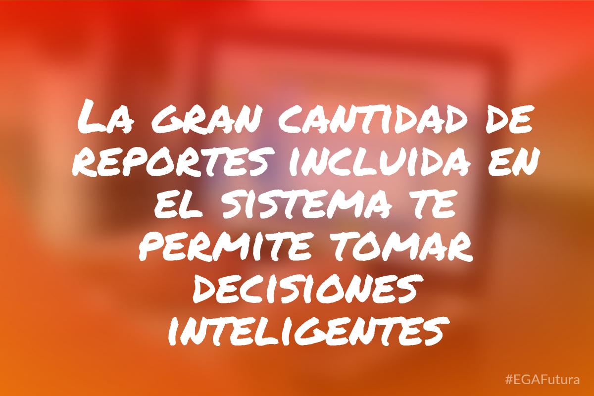 La gran cantidad de reportes incluida en el sistema te permite tomar decisiones inteligentes