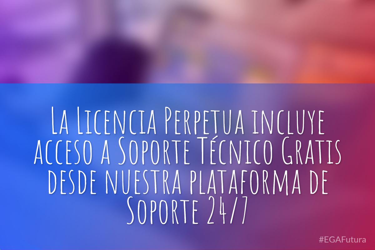 La Licencia Perpetua incluye acceso a Soporte Técnico Gratis desde nuestra plataforma de Soporte 24/7