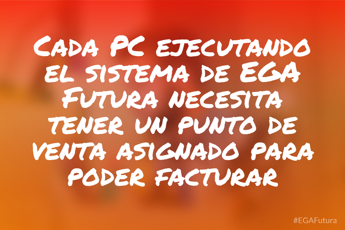 Cada PC ejecutando el sistema de EGA Futura necesita tener un punto de venta asignado para poder facturar