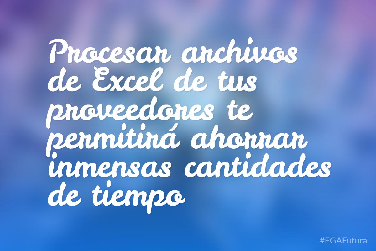 Procesar archivos de Excel de tus proveedores te permitirá ahorrar inmensas cantidades de tiempo